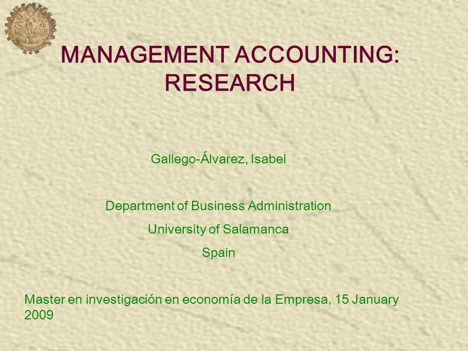 MANAGEMENT ACCOUNTING: RESEARCH Gallego-Álvarez, Isabel Department of Business Administration University of Salamanca Spain Master en investigación en
