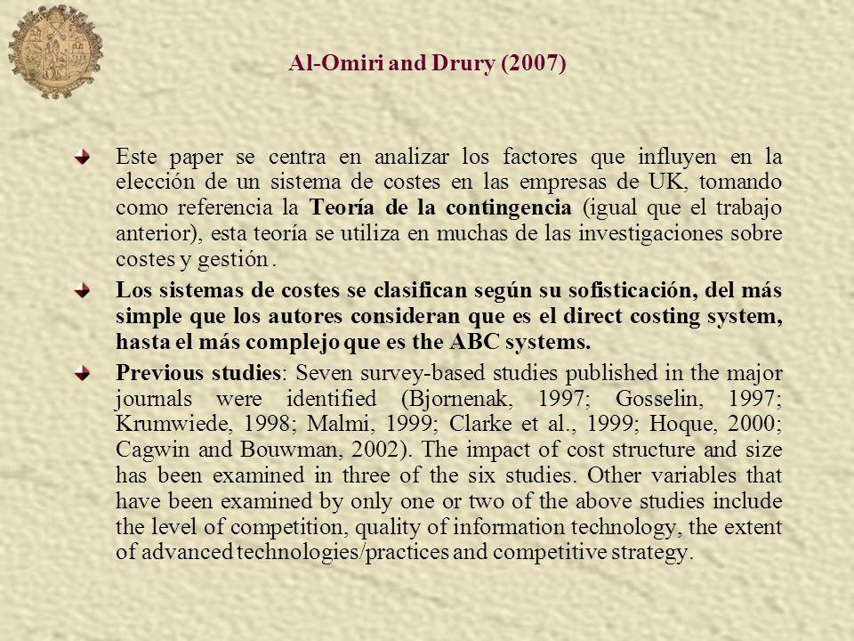 Al-Omiri and Drury (2007) Este paper se centra en analizar los factores que influyen en la elección de un sistema de costes en las empresas de UK, tomando como referencia la Teoría de la contingencia (igual que el trabajo anterior), esta teoría se utiliza en muchas de las investigaciones sobre costes y gestión.