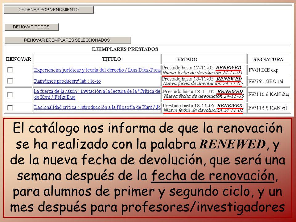 El catálogo nos informa de que la renovación se ha realizado con la palabra RENEWED, y de la nueva fecha de devolución, que será una semana después de