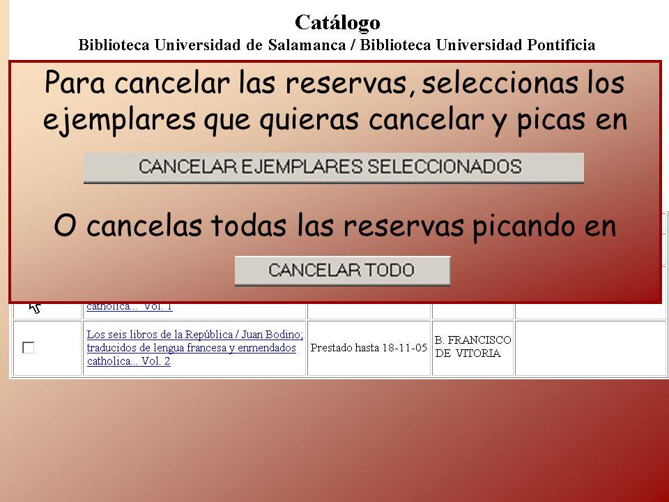 Para cancelar las reservas, seleccionas los ejemplares que quieras cancelar y picas en O cancelas todas las reservas picando en