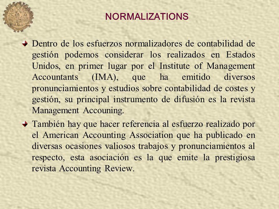 NORMALIZATIONS Dentro de los esfuerzos normalizadores de contabilidad de gestión podemos considerar los realizados en Estados Unidos, en primer lugar
