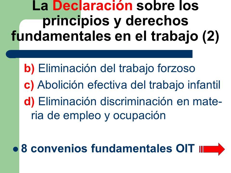La Declaración sobre los principios y derechos fundamentales en el trabajo (2) b) Eliminación del trabajo forzoso c) Abolición efectiva del trabajo in