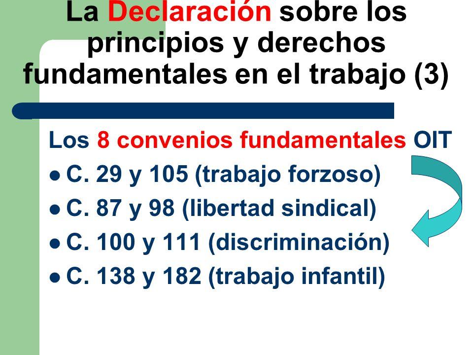 La Declaración sobre los principios y derechos fundamentales en el trabajo (3) Los 8 convenios fundamentales OIT C. 29 y 105 (trabajo forzoso) C. 87 y