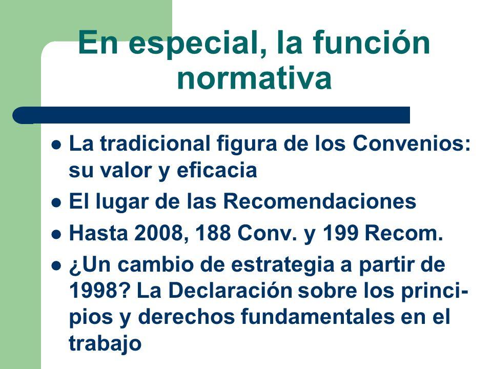 En especial, la función normativa La tradicional figura de los Convenios: su valor y eficacia El lugar de las Recomendaciones Hasta 2008, 188 Conv. y