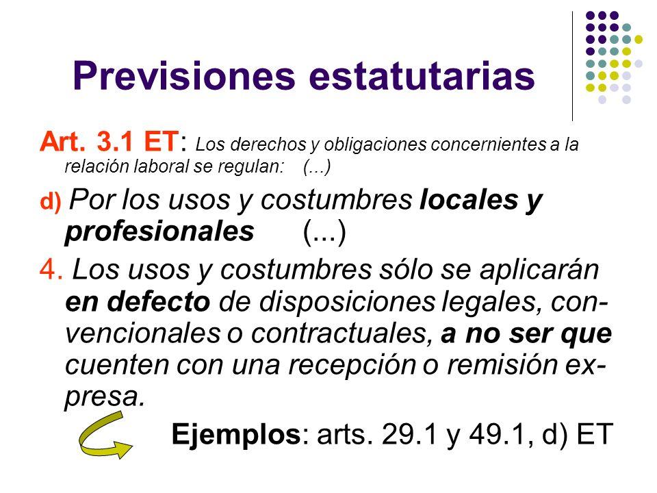 Previsiones estatutarias Art. 3.1 ET: Los derechos y obligaciones concernientes a la relación laboral se regulan:(...) d) Por los usos y costumbres lo