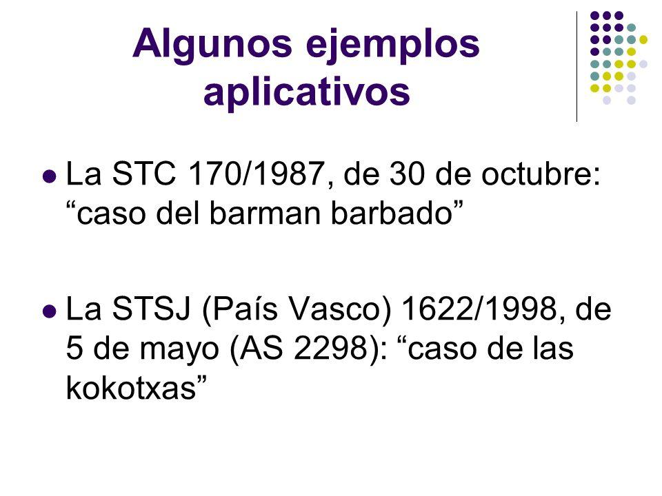 Algunos ejemplos aplicativos La STC 170/1987, de 30 de octubre: caso del barman barbado La STSJ (País Vasco) 1622/1998, de 5 de mayo (AS 2298): caso d