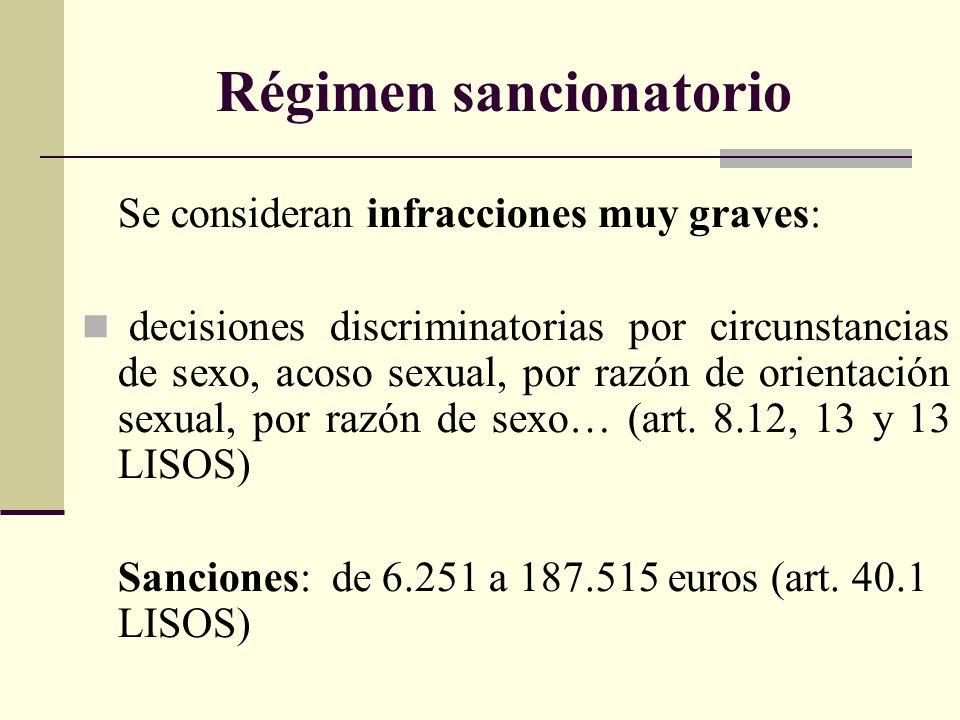 Régimen sancionatorio Se consideran infracciones muy graves: decisiones discriminatorias por circunstancias de sexo, acoso sexual, por razón de orientación sexual, por razón de sexo… (art.