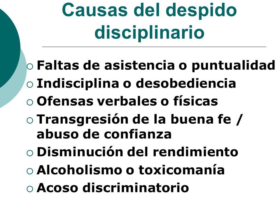 Causas del despido disciplinario Faltas de asistencia o puntualidad Indisciplina o desobediencia Ofensas verbales o físicas Transgresión de la buena f