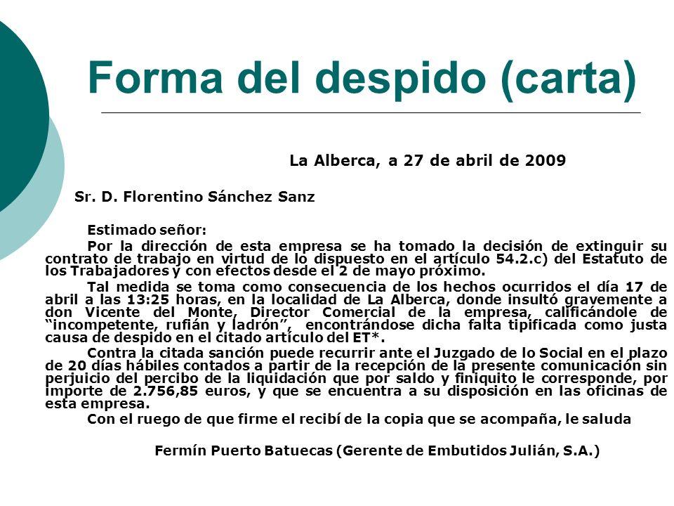 Forma del despido (carta) La Alberca, a 27 de abril de 2009 Sr. D. Florentino Sánchez Sanz Estimado señor: Por la dirección de esta empresa se ha toma