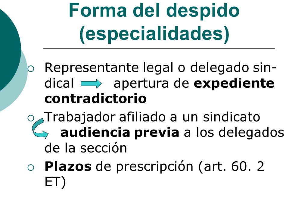 Forma del despido (especialidades) Representante legal o delegado sin- dical apertura de expediente contradictorio Trabajador afiliado a un sindicato