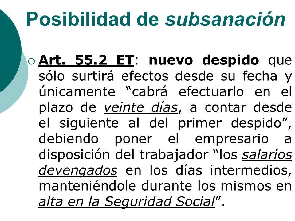 Posibilidad de subsanación Art. 55.2 ET: nuevo despido que sólo surtirá efectos desde su fecha y únicamente cabrá efectuarlo en el plazo de veinte día