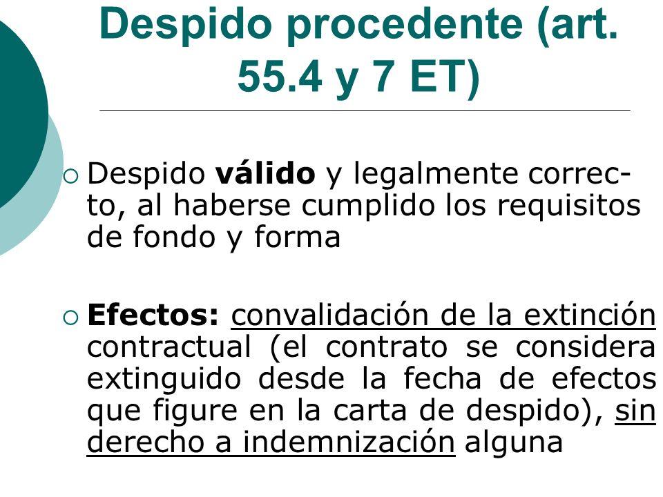 Despido procedente (art. 55.4 y 7 ET) Despido válido y legalmente correc- to, al haberse cumplido los requisitos de fondo y forma Efectos: convalidaci