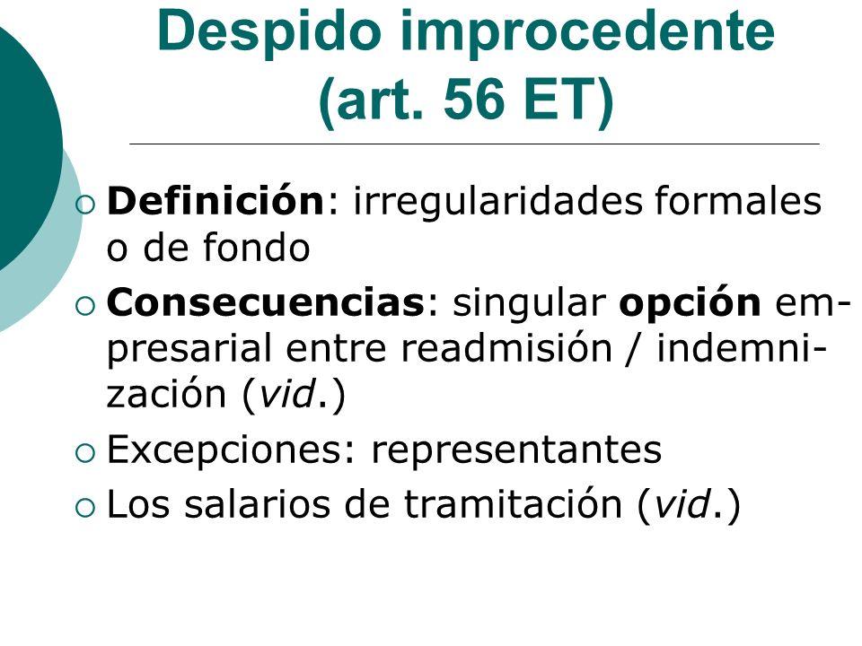 Despido improcedente (art. 56 ET) Definición: irregularidades formales o de fondo Consecuencias: singular opción em- presarial entre readmisión / inde
