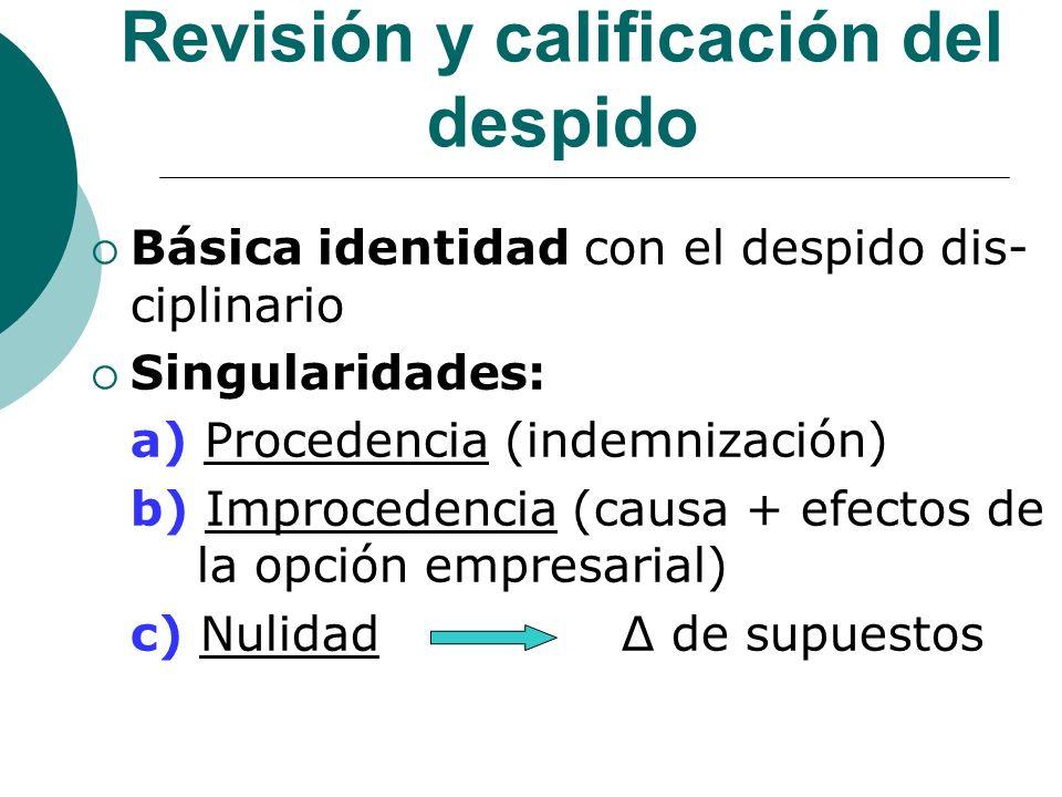 Revisión y calificación del despido Básica identidad con el despido dis- ciplinario Singularidades: a) Procedencia (indemnización) b) Improcedencia (c