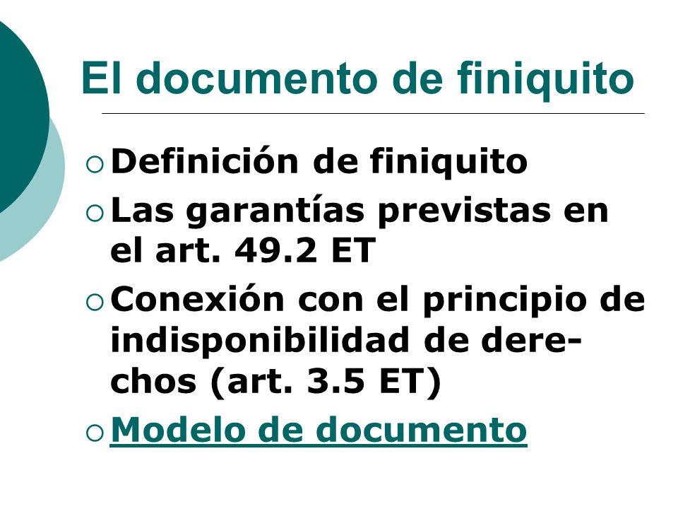 El documento de finiquito Definición de finiquito Las garantías previstas en el art. 49.2 ET Conexión con el principio de indisponibilidad de dere- ch