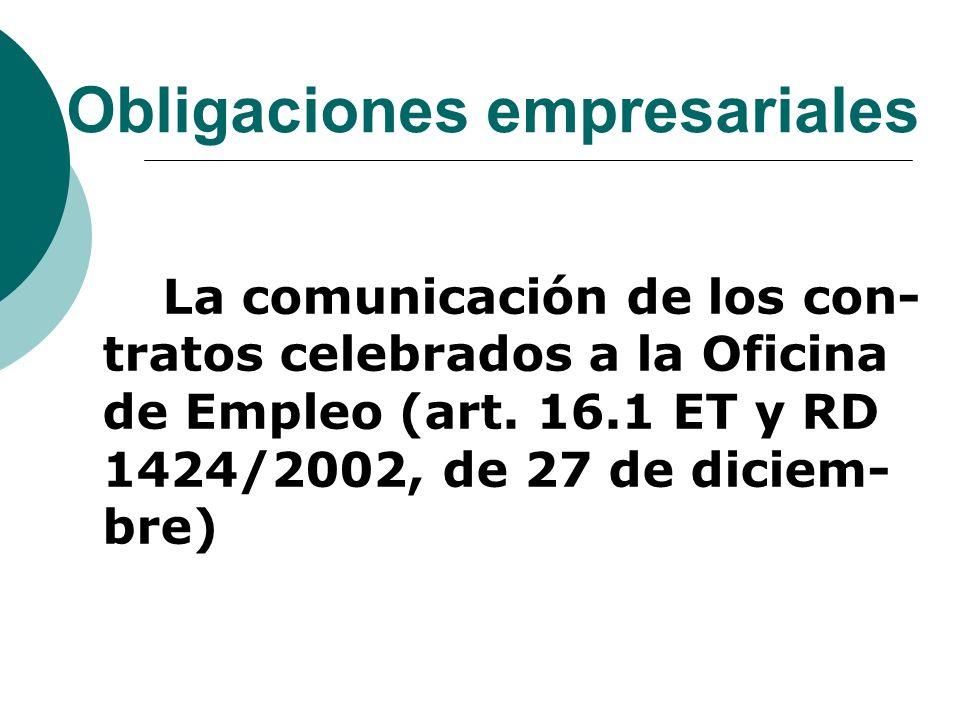 Obligaciones empresariales La comunicación de los con- tratos celebrados a la Oficina de Empleo (art. 16.1 ET y RD 1424/2002, de 27 de diciem- bre)