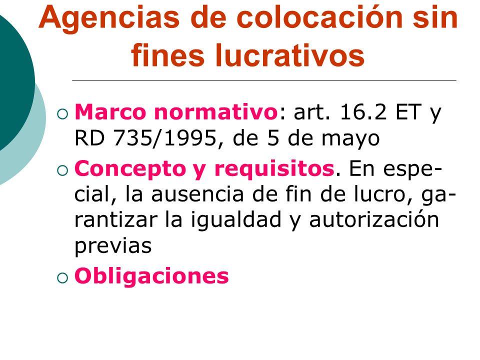 Agencias de colocación sin fines lucrativos Marco normativo: art. 16.2 ET y RD 735/1995, de 5 de mayo Concepto y requisitos. En espe- cial, la ausenci