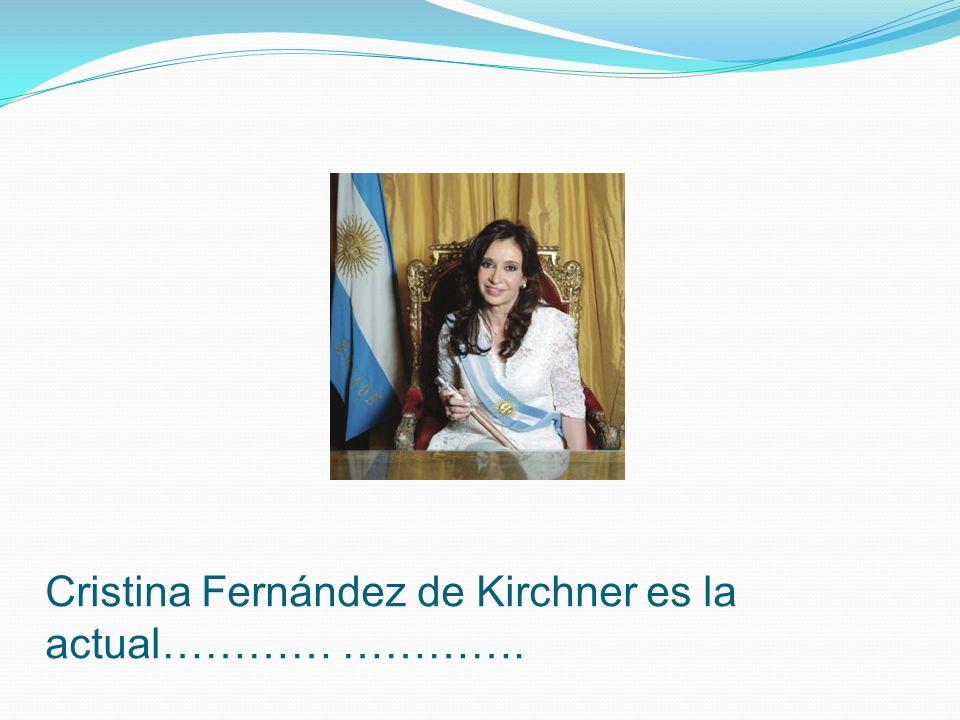 Cristina Fernández de Kirchner es la actual………… ………….
