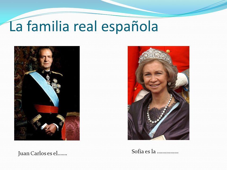 La familia real española Juan Carlos es el……. Sofía es la …………….