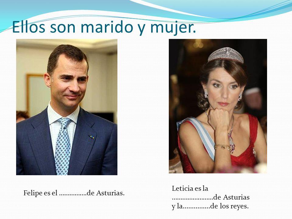 Ellos son marido y mujer. Felipe es el …………….de Asturias. Leticia es la ……………………de Asturias y la...............de los reyes.
