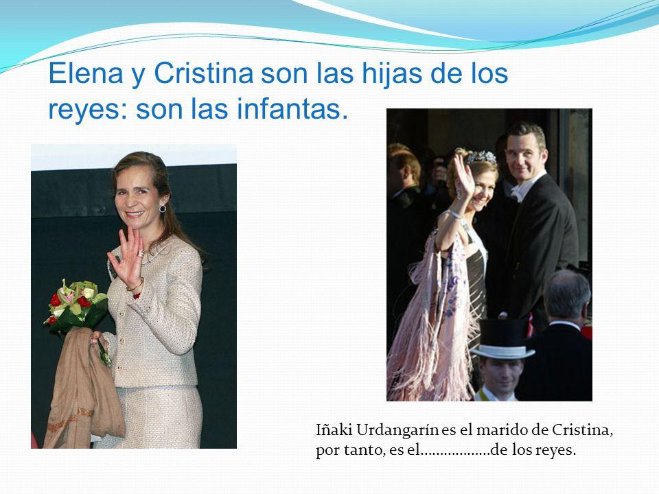 Iñaki Urdangarín es el marido de Cristina, por tanto, es el………………de los reyes. Elena y Cristina son las hijas de los reyes: son las infantas.