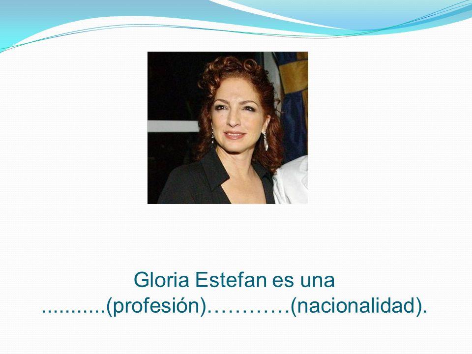 Gloria Estefan es una...........(profesión)…………(nacionalidad).