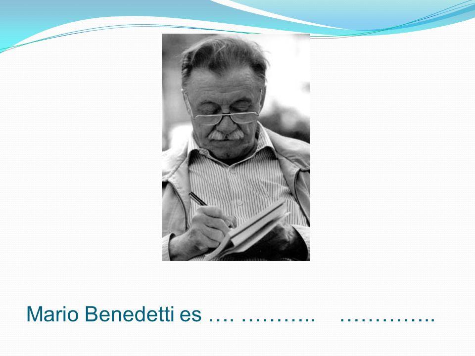 Mario Benedetti es …. ……….. …………..
