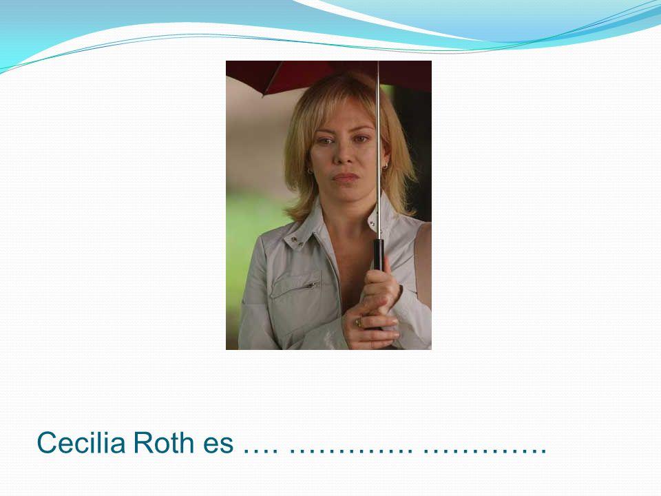 Cecilia Roth es …. …………. ………….