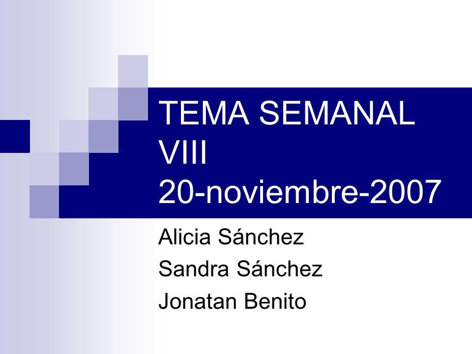 TEMA SEMANAL VIII 20-noviembre-2007 Alicia Sánchez Sandra Sánchez Jonatan Benito