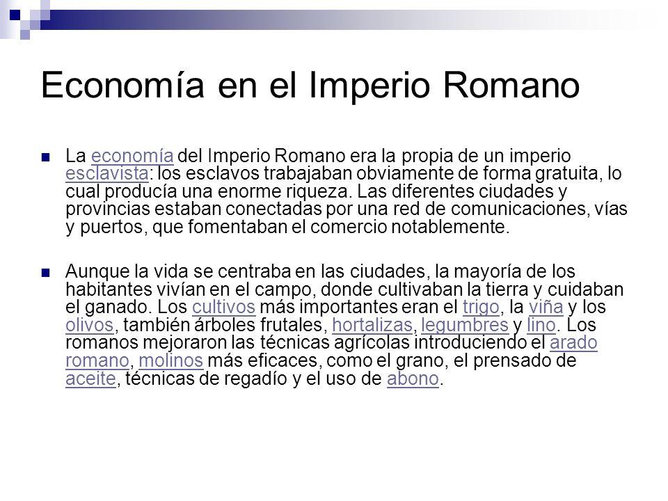 Economía en el Imperio Romano La economía del Imperio Romano era la propia de un imperio esclavista: los esclavos trabajaban obviamente de forma gratu