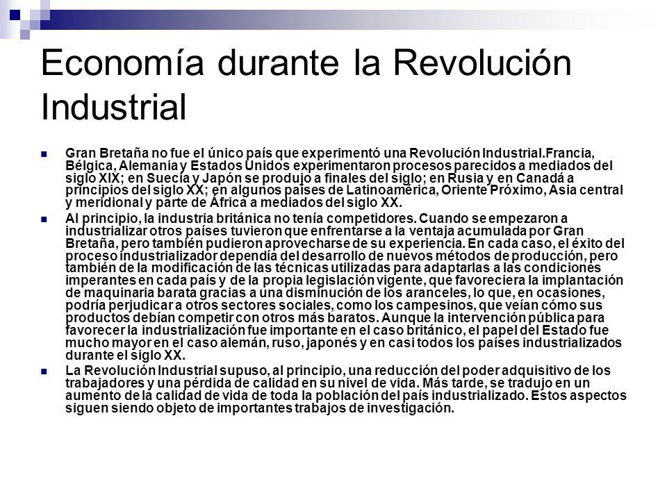 Economía durante la Revolución Industrial Gran Bretaña no fue el único país que experimentó una Revolución Industrial.Francia, Bélgica, Alemania y Est