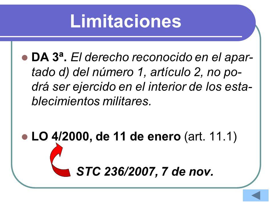 Limitaciones DA 3ª. El derecho reconocido en el apar- tado d) del número 1, artículo 2, no po- drá ser ejercido en el interior de los esta- blecimient