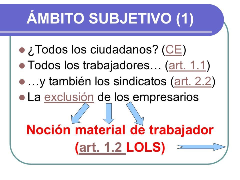 ÁMBITO SUBJETIVO (1) ¿Todos los ciudadanos? (CE)CE Todos los trabajadores… (art. 1.1)art. 1.1 …y también los sindicatos (art. 2.2)art. 2.2 La exclusió