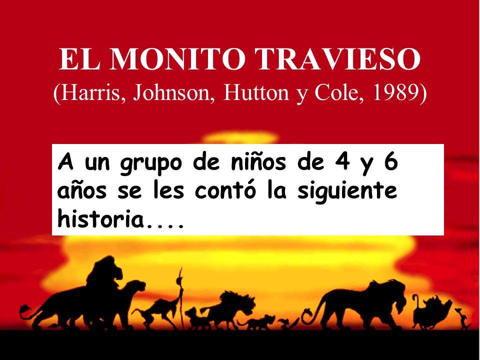 EL MONITO TRAVIESO (Harris, Johnson, Hutton y Cole, 1989) A un grupo de niños de 4 y 6 años se les contó la siguiente historia....