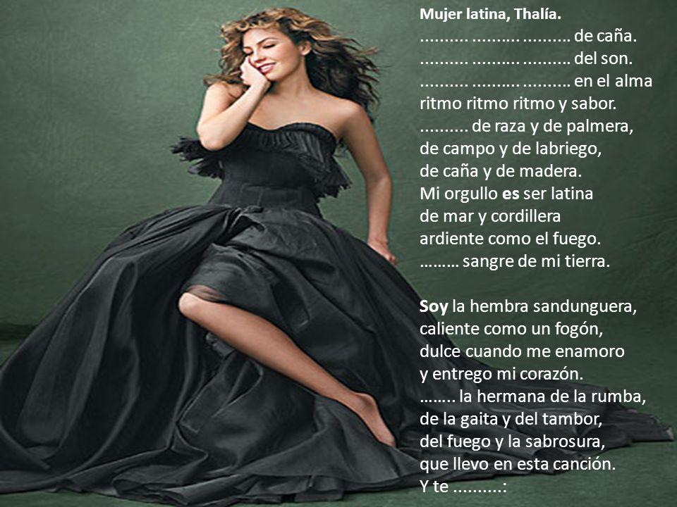 Mujer latina, Thalía............................... de caña............................... del son............................... en el alma ritmo rit