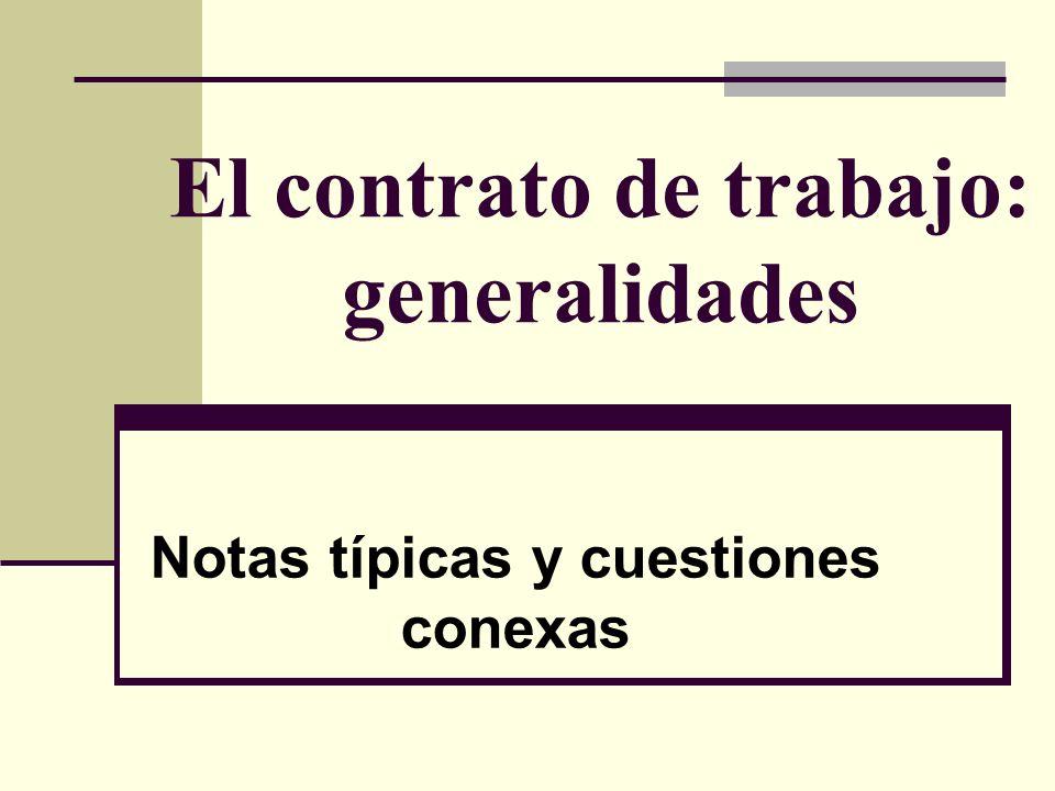 El contrato de trabajo: generalidades Notas típicas y cuestiones conexas