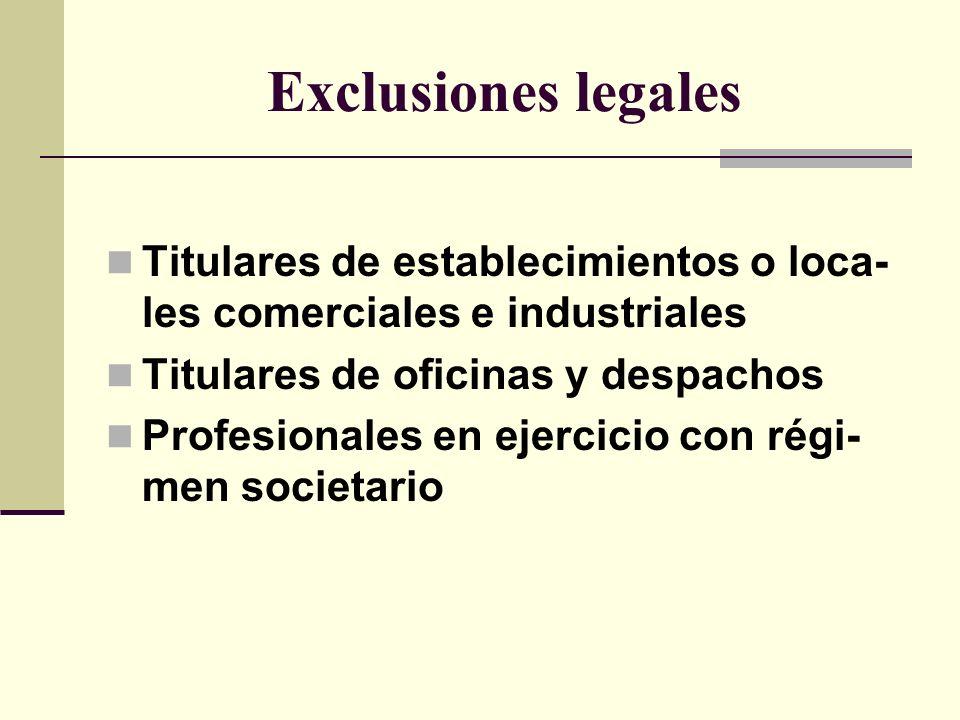 Exclusiones legales Titulares de establecimientos o loca- les comerciales e industriales Titulares de oficinas y despachos Profesionales en ejercicio