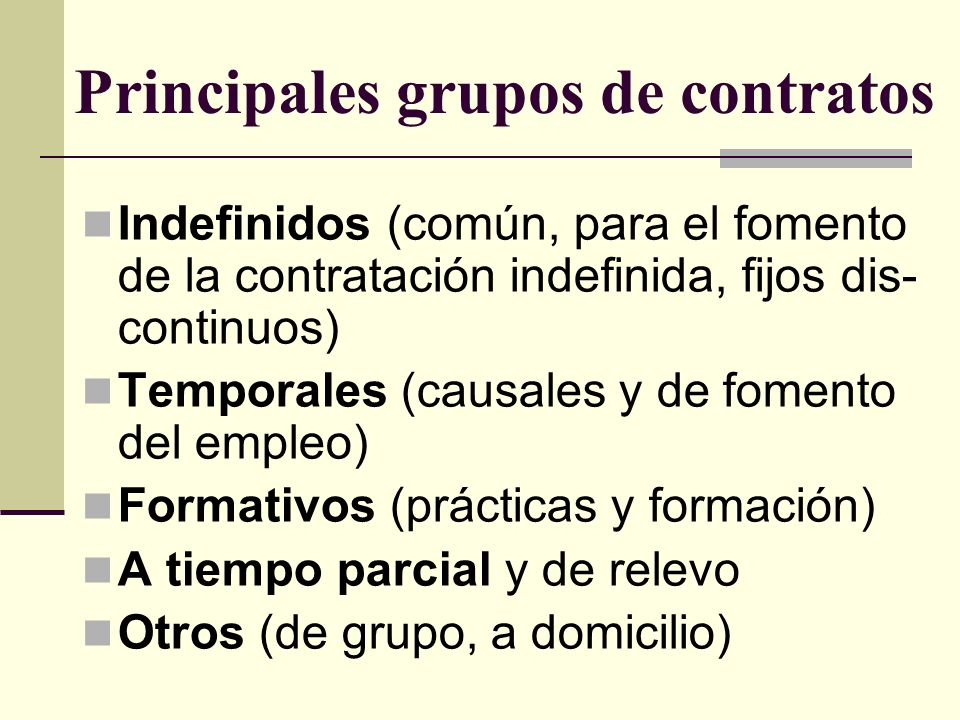 Principales grupos de contratos Indefinidos (común, para el fomento de la contratación indefinida, fijos dis- continuos) Temporales (causales y de fom