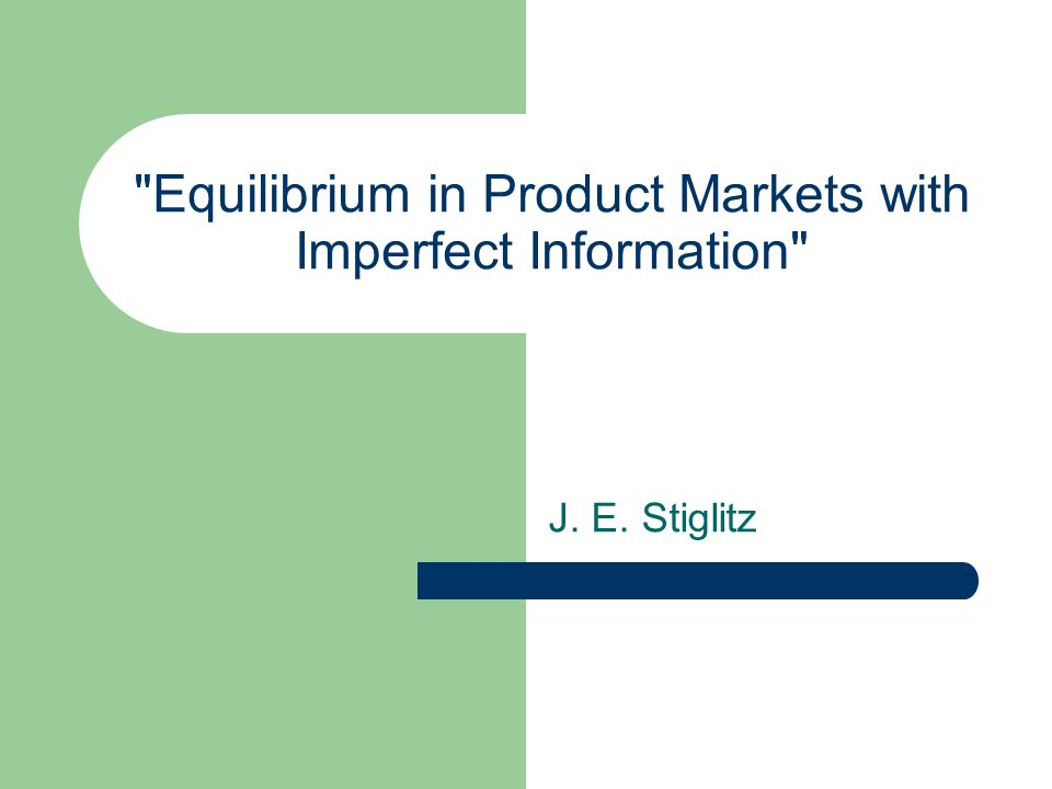 Equilibrium in Product Markets with Imperfect Information J. E. Stiglitz