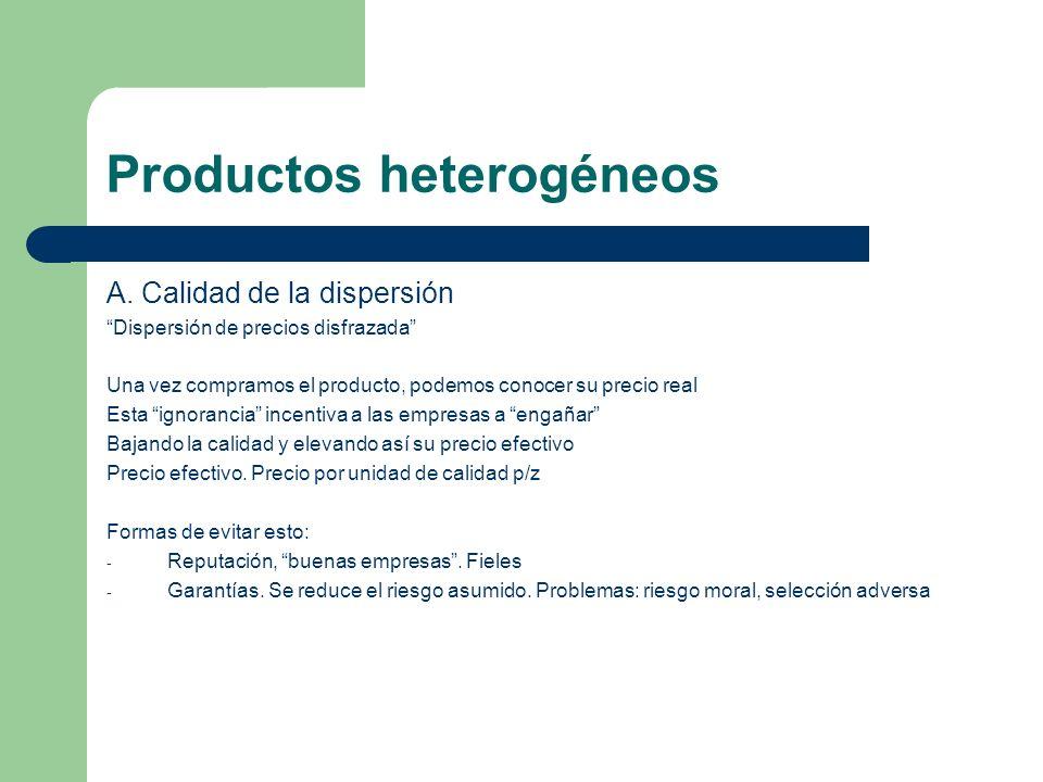 Productos heterogéneos A. Calidad de la dispersión Dispersión de precios disfrazada Una vez compramos el producto, podemos conocer su precio real Esta