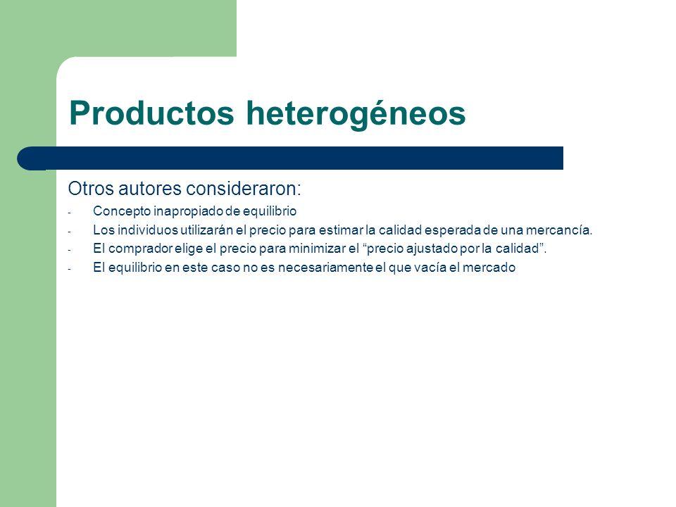 Productos heterogéneos Otros autores consideraron: - Concepto inapropiado de equilibrio - Los individuos utilizarán el precio para estimar la calidad