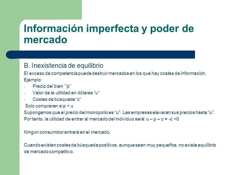 Información imperfecta y poder de mercado B. Inexistencia de equilibrio El exceso de competencia puede destruir mercados en los que hay costes de info