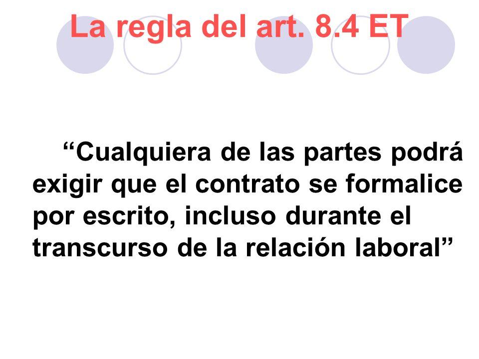 La regla del art. 8.4 ET Cualquiera de las partes podrá exigir que el contrato se formalice por escrito, incluso durante el transcurso de la relación