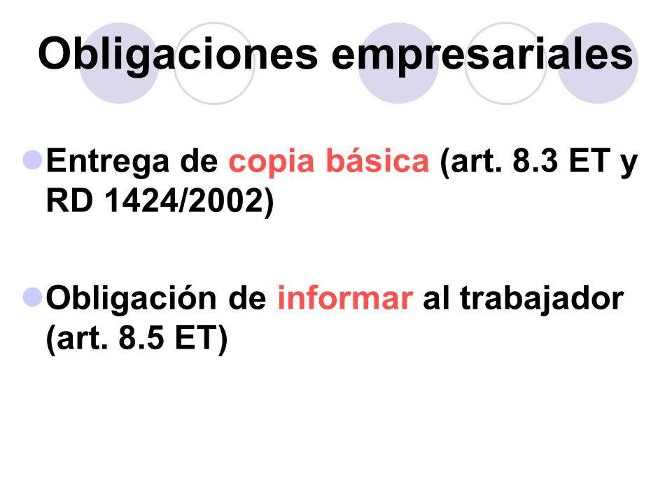 Obligaciones empresariales Entrega de copia básica (art. 8.3 ET y RD 1424/2002) Obligación de informar al trabajador (art. 8.5 ET)