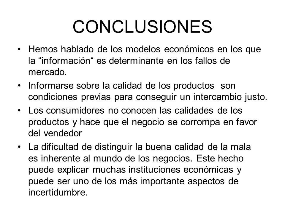 CONCLUSIONES Hemos hablado de los modelos económicos en los que la información es determinante en los fallos de mercado. Informarse sobre la calidad d