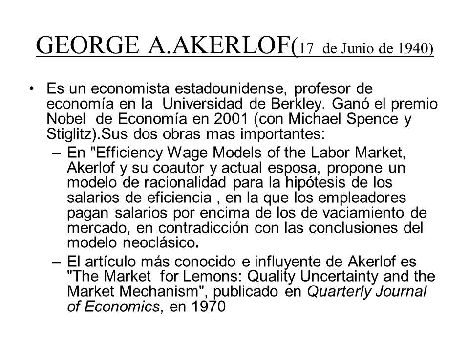 GEORGE A.AKERLOF ( 17 de Junio de 1940) Es un economista estadounidense, profesor de economía en la Universidad de Berkley. Ganó el premio Nobel de Ec