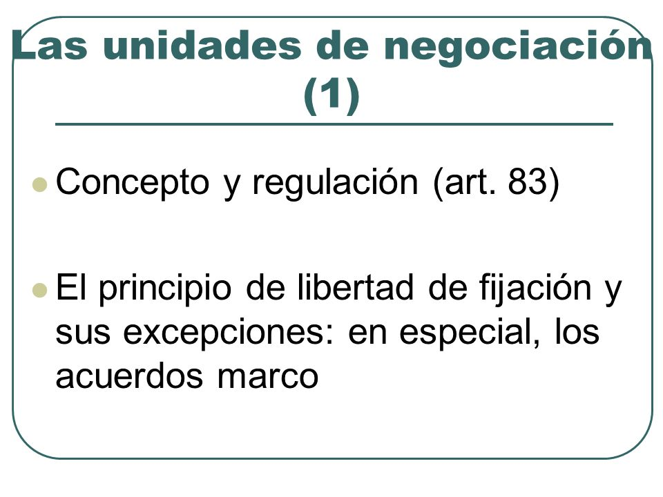 Las unidades de negociación (2) Clases: criterios funcional y territo- rial La Comisión Consultiva Nacional de Convenios Colectivos (DF 2ª ET)