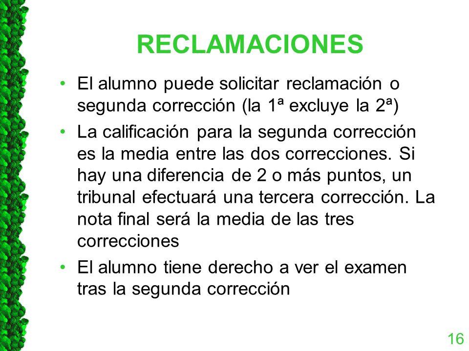 RECLAMACIONES El alumno puede solicitar reclamación o segunda corrección (la 1ª excluye la 2ª) La calificación para la segunda corrección es la media entre las dos correcciones.