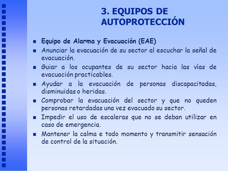 3. EQUIPOS DE AUTOPROTECCIÓN n Equipo de Alarma y Evacuación (EAE) n Anunciar la evacuación de su sector al escuchar la señal de evacuación. n Guiar a