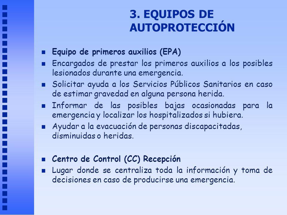 3. EQUIPOS DE AUTOPROTECCIÓN n Equipo de primeros auxilios (EPA) n Encargados de prestar los primeros auxilios a los posibles lesionados durante una e